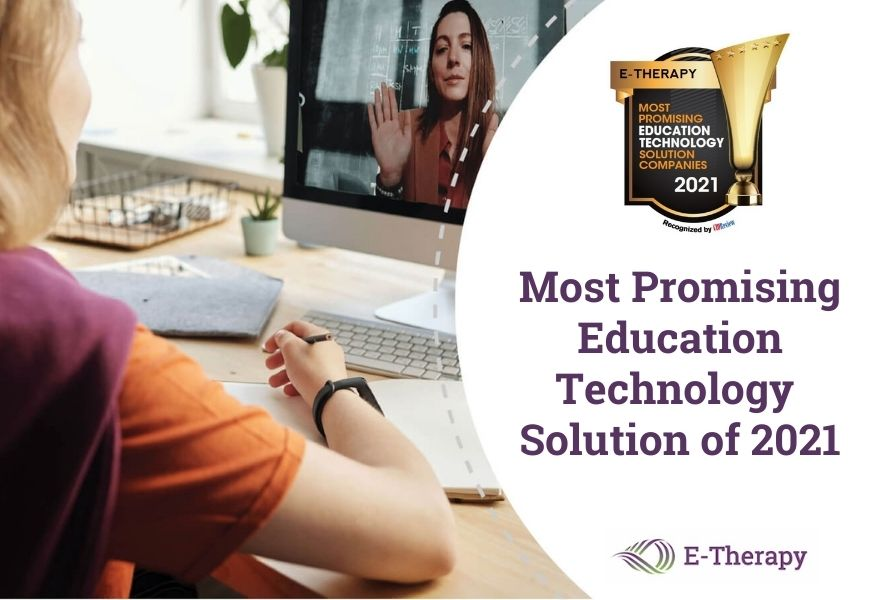 "E-Therapy Named ""Most Promising Education Technology Solutions Company of 2021"" by CIO"