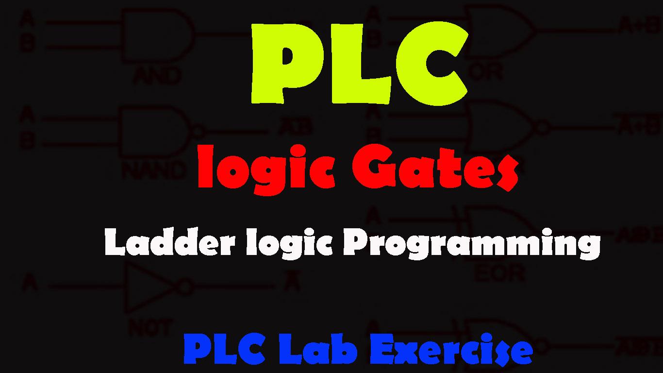 PLC Lab Exercise Logic Gates, PLC Ladder Logic Diagram Examples
