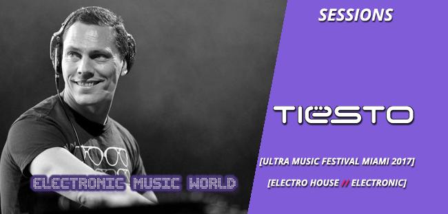 SESSIONS: Dj Tiësto – Live @ Ultra Music Festival Miami 2017