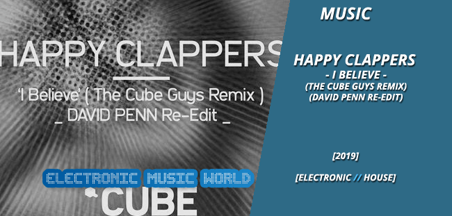 MUSIC: Happy Clappers – I Believe (The Cube Guys Remix) (David Penn Re-Edit)