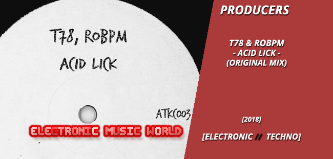 PRODUCERS: T78 & ROBPM – Acid Lick (Original Mix)