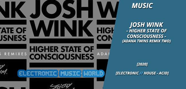 MUSIC: Josh Wink – Higher State Of Consciousness (Adana Twins Remix Two)