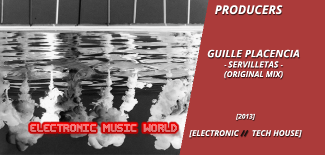 PRODUCERS: Guille Placencia – Servilletas (Original Mix)