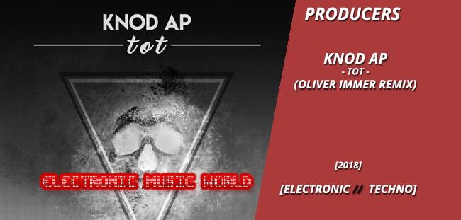PRODUCERS: Knod AP – TOT (Oliver Immer Remix)