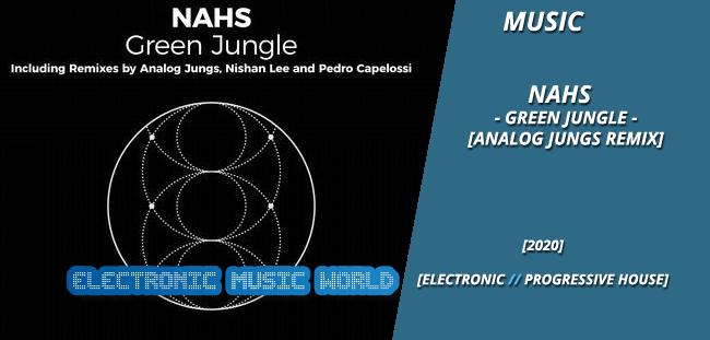 MUSIC: NAHS – Green Jungle (Analog Jungs Remix)