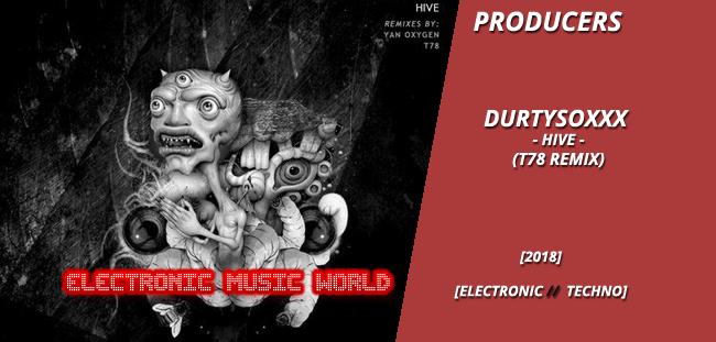 PRODUCERS: Durtysoxxx – Hive (T78 Remix)