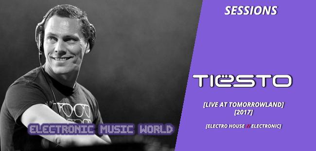 SESSIONS: Dj Tiesto – live at Tomorrowland 2017