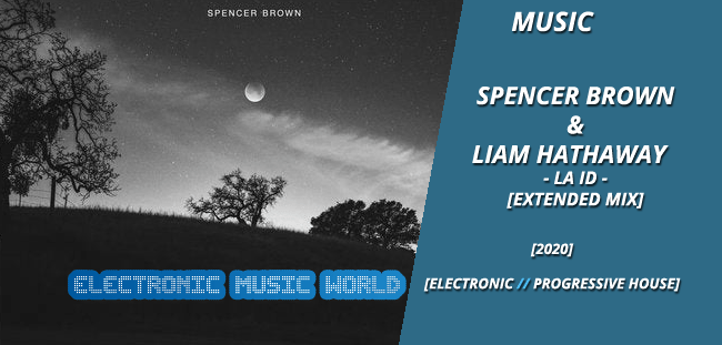 MUSIC: Spencer Brown & Liam Hathaway – LA ID (Extended Mix)