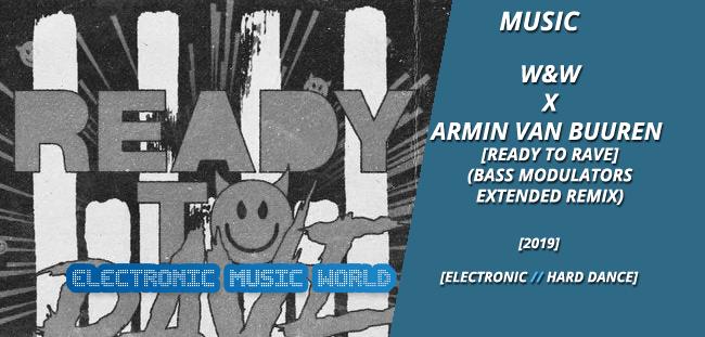 MUSIC: W&W x Armin van Buuren – Ready To Rave (Bass Modulators Extended Remix)