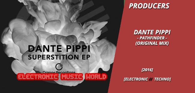 PRODUCERS: Dante Pippi – Pathfinder (Original Mix)