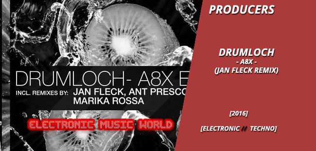 PRODUCERS: Drumloch – A8X (Jan Fleck Remix)
