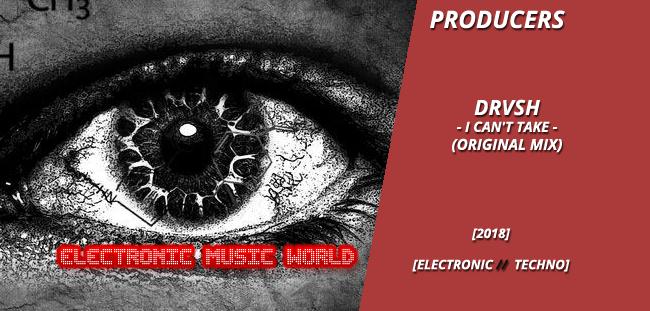 PRODUCERS: DRVSH – I Can't Take (Original Mix)