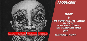 producers_moby__the_void_pacific_choir_-_are_you_lost_in_the_world_like_me_the_yellowHeads_remix
