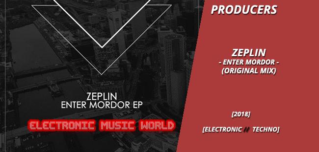 PRODUCERS: Zеplin – Еntеr Моrdor (Original Mix)