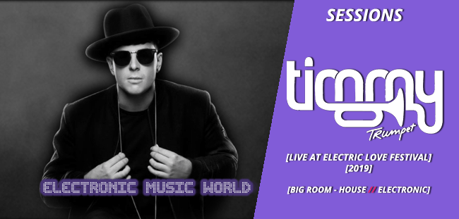 SESSIONS: Timmy Trumpet – Electric Love Festival (2019)