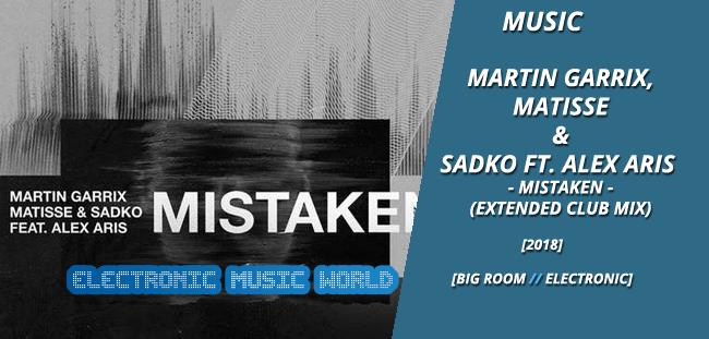 MUSIC: Martin Garrix, Matisse & Sadko ft. Alex Aris – Mistaken (Club Mix)
