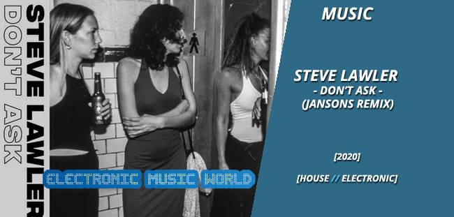 MUSIC: Steve Lawler – Don't Ask (Jansons Remix)