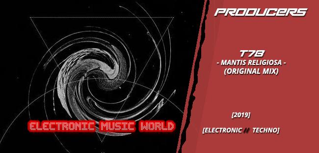 PRODUCERS: T78 – Mantis Religiosa (Original Mix)