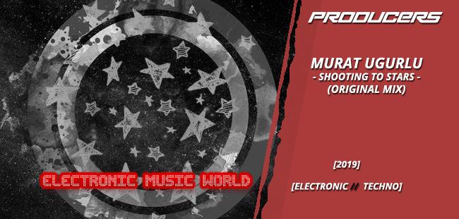PRODUCERS: Murat Ugurlu – Shooting To Stars (Original Mix)