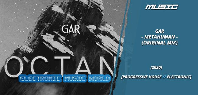 MUSIC: Gar – Metahuman (Original Mix)