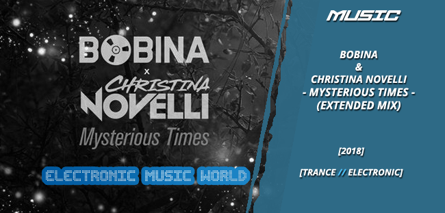 MUSIC: Bobina & Christina Novelli – Mysterious Times (Extended Mix)