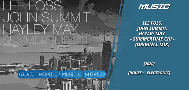 MUSIC: Lee Foss, John Summit, Hayley May – Summertime Chi (Extended Mix)