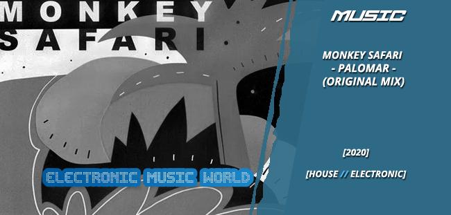 MUSIC: Monkey Safari – Palomar (Original Mix)