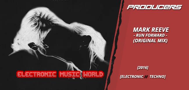 PRODUCERS: Mark Reeve – Run Forward (Original Mix)