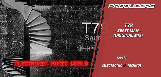 PRODUCERS: T78 – Beast Man (Original Mix)