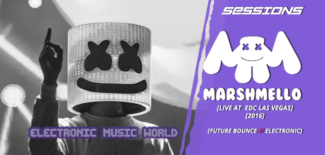 SESSIONS: Marshmello – Live at EDC Las Vegas (2016)