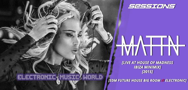 SESSIONS: MATTN – Live at House Of Madness Ibiza MiniMix (2015)