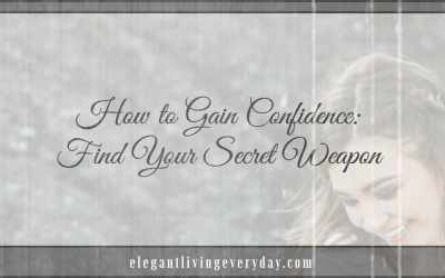 How to Gain Confidence: Find Your Elegant Secret Weapon