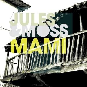 Jules & Moss – Mami
