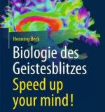 Henning Beck: Biologie des Geistesblitzes – Speed up your mind!