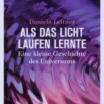 Daniela Leitner: Als das Licht laufen lernte – Eine kleine Geschichte des Universums