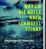 Salomon Kroonenberg: Warum die Hölle nach Schwefel stinkt – Eine geologische Höllenfahrt
