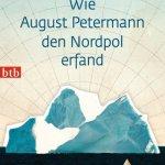 Philipp Felsch: Wie August Petermann den Nordpol erfand