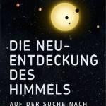 Florian Freistetter: Die Neuentdeckung des Himmels – Auf der Suche nach Leben im Universum