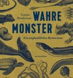 Caspar Henderson: Wahre Monster – Ein unglaubliches Bestiarium