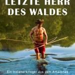 Madarejúwa Tenharim/Thomas Fischermann: Der letzte Herr des Waldes