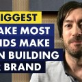 THE BIGGEST MISTAKE BRANDS MAKE WHEN CREATING A BRAND