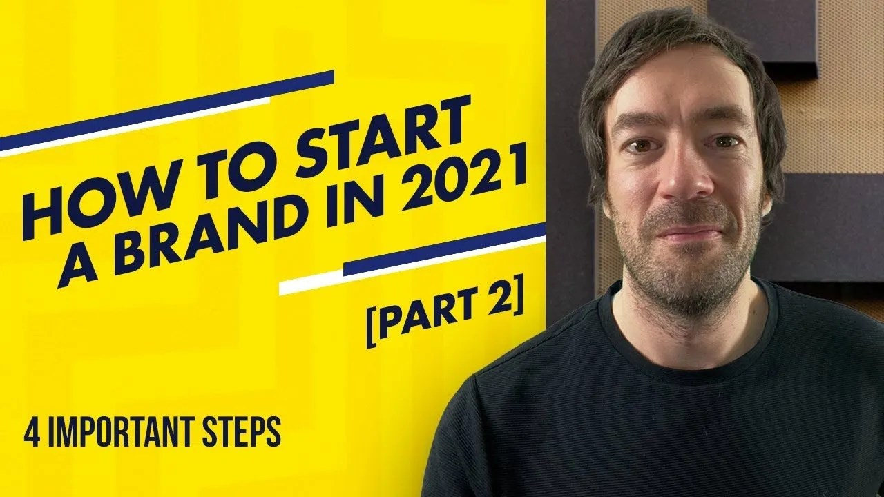 How to Start a Brand and Build Your Business in 2021 [Part 2]