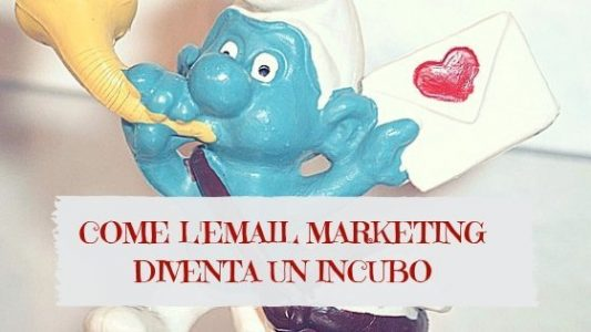 Come l'email marketing diventa incubo