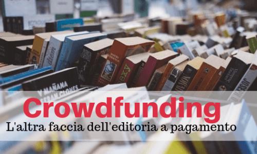 Il crowdfunding, l'altra faccia dell'editoria a pagamento