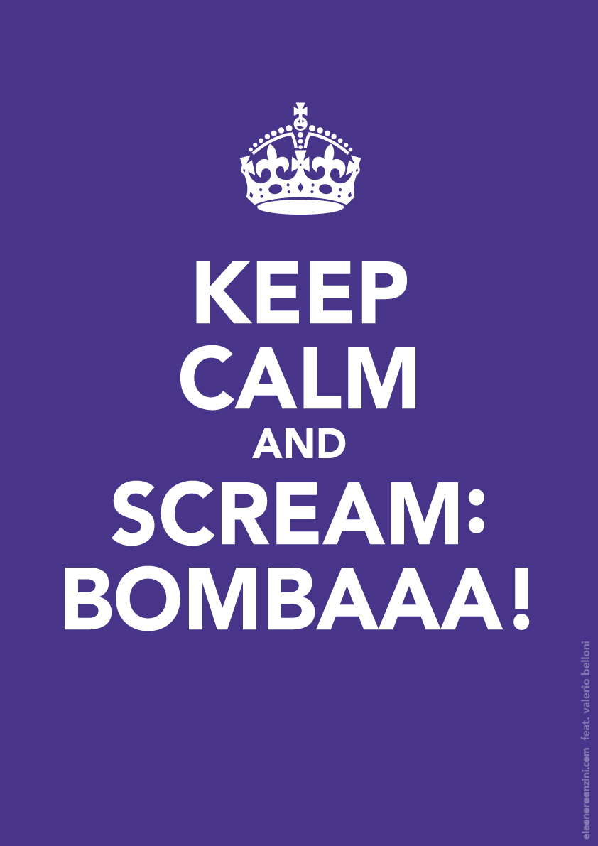 Keep Calm and scream: bombaaa!