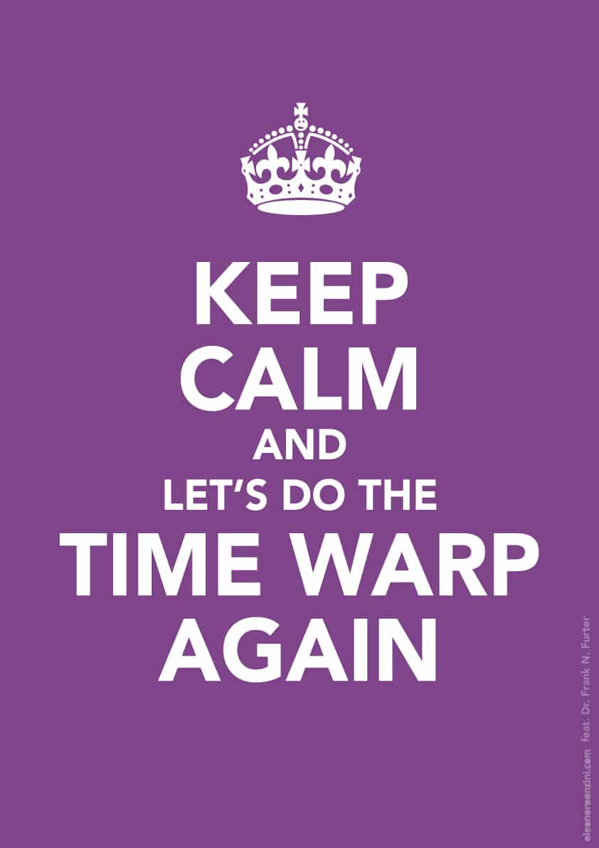 Keep Calm and do the time warp