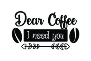 Dear-coffee-I-need-you