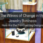 The Waves of Change in the Jewelry Business