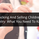Stocking and Selling Children's Jewelry: What You Need to Know