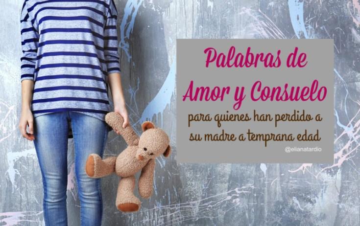 Palabras De Amor Y Consuelo Para Quienes Han Perdido A Su Madre